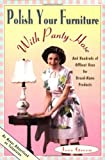 Green, Joey: Polish Your Furniture With Panty Hose: And Hundreds of Off-Beat Uses for Brand-Name Products