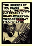 Davis, Francis: History of the Blues: The Roots, the Music, the People: From Charley Patton to Robert Cray