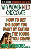 Waterhouse, Debra: Why Women Need Chocolate: Eat What You Crave to Look Good & Feel Great