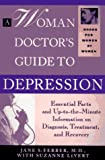 Levert, Suzanne: A Woman Doctor's Guide to Depression: Essential Facts and Up-To-The-Minute Information on Diagnosis, Treatment, and Recovery