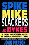 Smith, Kevin: Spike, Mike, Slackers &amp; Dykes: A Guided Tour Across a Decade of American Independent Cinema