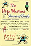 Gore, Ariel: The Hip Mama Survival Guide: Advice from the Trenches on Pregnancy, Childbirth, Cool Names, Clueless Doctors, Potty Training, Toddler Avengers, Domestic Mayhem, Support Groups, ri