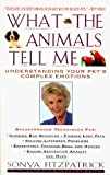 Fitzpatrick, Sonya: What the Animals Tell Me: Developing Your Innate Telepathic Skills to Understand and Communicate With Your Pets