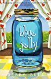 Bull, Debby: Blue Jelly: Love Lost and the Lessons of Canning