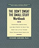 Carlson, Richard: The Don&#39;t Sweat the Small Stuff Workbook: Simple Ways to Keep the Little Things from Taking over Your Life