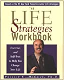 McGraw, Phillip C.: The Life Strategies Workbook: Exercises and Self-Tests to Help You Change Your Life