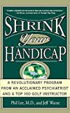Warne, Jeff: Shrink Your Handicap: A Revolutionary Program from an Acclaimed Psychiatrist and a Top 100 Golf Instructor