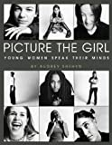 Shehyn, Audrey: Picture the Girl: Young Women Speak Their Minds