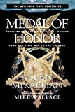 Wallace, Mike: Medal of Honor: Profiles of America's Military Heroes from the Civil War to the Present