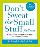 Carlson, Richard: Don't Sweat the Small Stuff for Teens: Simple Ways to Keep Your Cool in Stressful Times