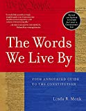 Monk, Linda R.: The Words We Live by: Your Annotated Guide to the Constitution
