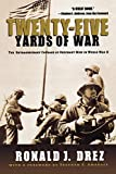 Drez, Ronald J.: Twenty-Five Yards of War: The Extraordinary Courage of Ordinary Men in World War II