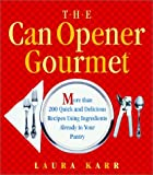 Karr, Laura: The Can Opener Gourmet: More Than 200 Quick + Delicious Recipes Using Ingredients from Your Pantry
