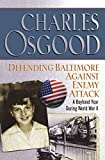 Osgood, Charles: Defending Baltimore Against Enemy Attack: A Boyhood Year During World War II