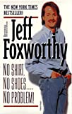 Foxworthy, Jeff: No Shirt. No Shoes....No Problem!