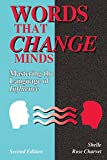 Charvet, Shelle Rose: Words That Change Minds: Mastering the Language of Influence