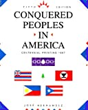 Hernandez, Jose: Conquered Peoples in America: Centennial Printing 1997