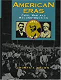 Brown, Thomas J.: American Eras Civil War and Reconstruction 1850-1877