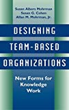 Susan Albers Mohrman: Designing Team-Based Organizations: New Forms for Knowledge Work