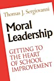 Thomas J. Sergiovanni: Moral Leadership: Getting to the Heart of School Improvement