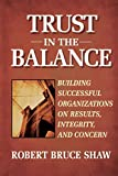 Shaw, Robert Bruce: Trust in the Balance: Building Successful Organizations on Results, Integrity, and Concern