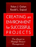 Graham, Robert J.: Creating an Environment for Successful Projects