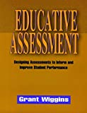 Wiggins, Grant P.: Educative Assessment: Designing Assessments to Inform and Improve Student Performance