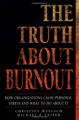 the-truth-about-burnout-how-organizations-cause-personal-stress-and-what-to-do-about-it