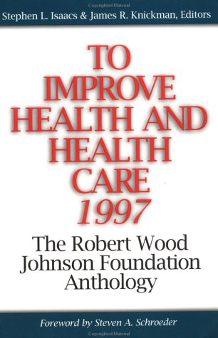 to-improve-health-and-health-care-1997-the-robert-wood-johnson-foundation-anthology-jossey-bass-aha-press-series