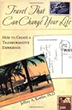 Kottler, Jeffrey A.: Travel That Can Change Your Life: How to Create a Transformative Experience