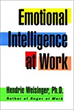 Weisinger, Hendrie: Emotional Intelligence at Work: The Untapped Edge for Success