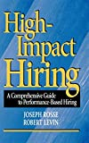 Levin, Robert: High-Impact Hiring: A Comprehensive Guide to Performance-Based Hiring