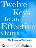 Callahan, Kennon L.: Twelve Keys to an Effective Church, The Planning Workbook: Strategic Planning for Mission