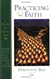 Bass, Dorothy C.: Practicing Our Faith: A Way of Life for a Searching People