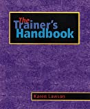 Lawson, Karen: The Trainer's Handbook