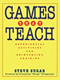 Sugar, Steve: Games That Teach: Experiential Activities for Reinforcing Training