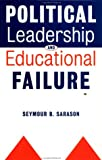 Sarason, Seymour B.: Political Leadership and Educational Failure (Jossey Bass Education Series)