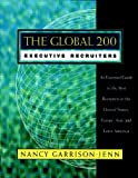Jenn, Nancy Garrison: The Global 200 Executive Recruiters: An Essential Guide to the Best Recruiters in the United States, Europe, Asia, and Latin America
