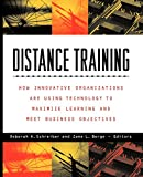 Schreiber, Deborah A.: Distance Training: How Innovative Organizations Are Using Technology to Maximize Learning and Meet Business Objectives