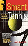 Murray, John F.: Smart Tennis: How to Play and Win the Mental Game