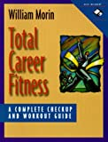 Morin, William: Total Career Fitness: A Complete Checkup and Workout Guide