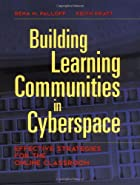 Building Learning Communities in Cyberspace:…