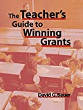 Bauer, David G.: The Teacher's Guide to Winning Grants