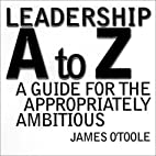 Leadership A to Z: A Guide for the…
