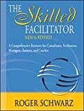 Schwarz, Roger: The Skilled Facilitator: A Comprehensive Resource for Consultants, Facilitators, Managers, Trainers, and Coaches
