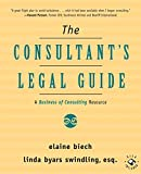 Biech, Elaine: The Consultant's Legal Guide [A Business of Consulting Resource]