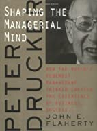 Peter Drucker: Shaping the Managerial Mind…