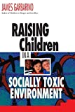 Garbarino, James: Raising Children in a Socially Toxic Environment