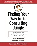 Freedman, Arthur M.: Finding Your Way in the Consulting Jungle: A Guidebook for Organization Development Practitioners