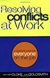 Cloke, Kenneth: Resolving Conflicts at Work: A Complete Guide for Everyone on the Job